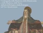 Tommaso Castaldi «La Madonna della Misericordia: L'iconografia della Madonna della Misericordia e della Madonna delle frecce nell'arte di Bologna e della Romagna nel Tre e Quattrocento»